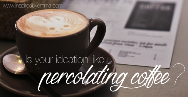 'Is your ideation like percolating coffee?' Image source: Inspired by Emma