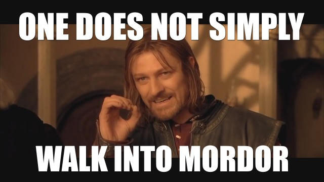 Boromir: One does not simply walk into Mordor. Image source: PressFire